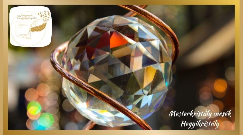 Mesterkristály mesék –A hegyikristály